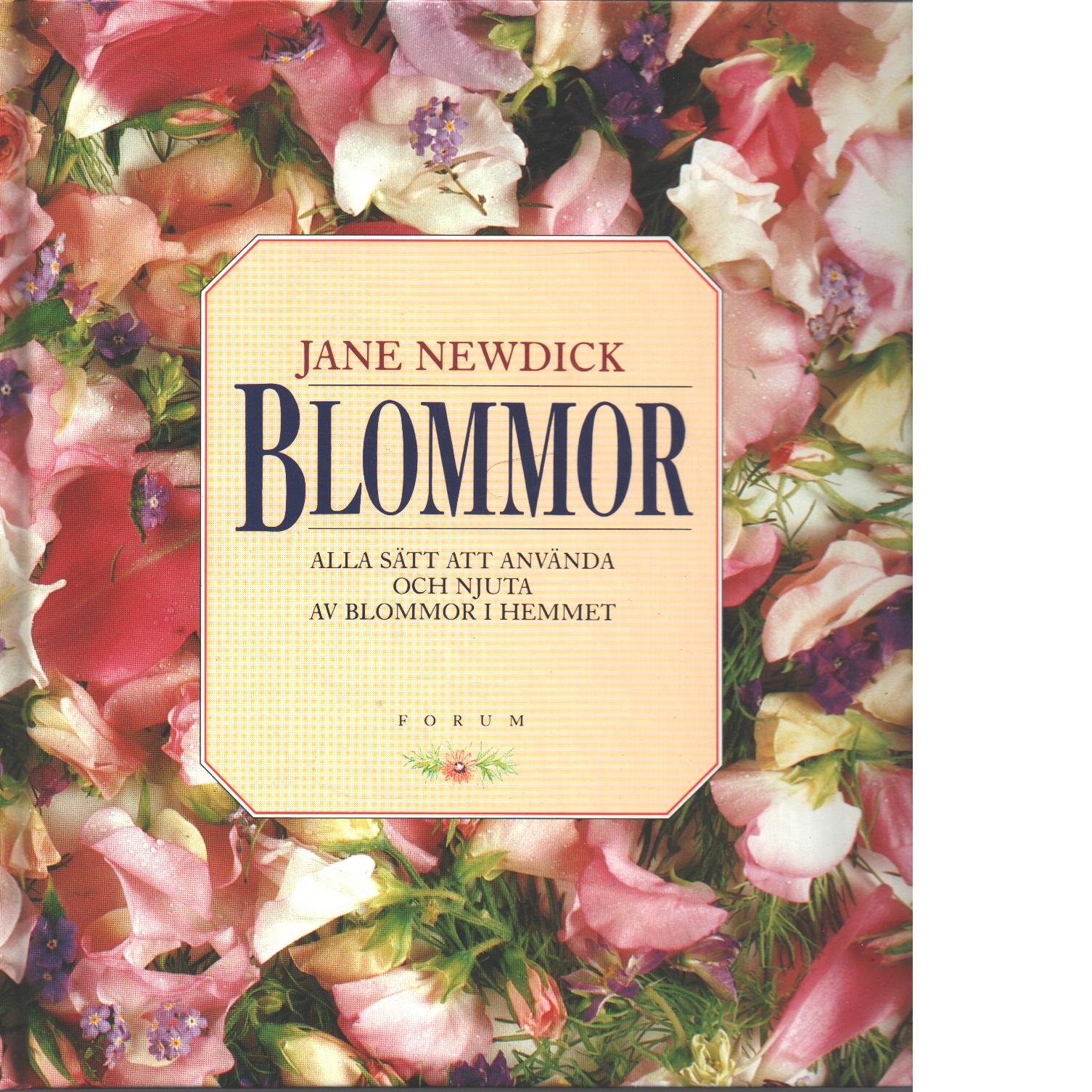 Blommor : alla sätt att använda och njuta av blommor i hemmet - Newdick, Jane