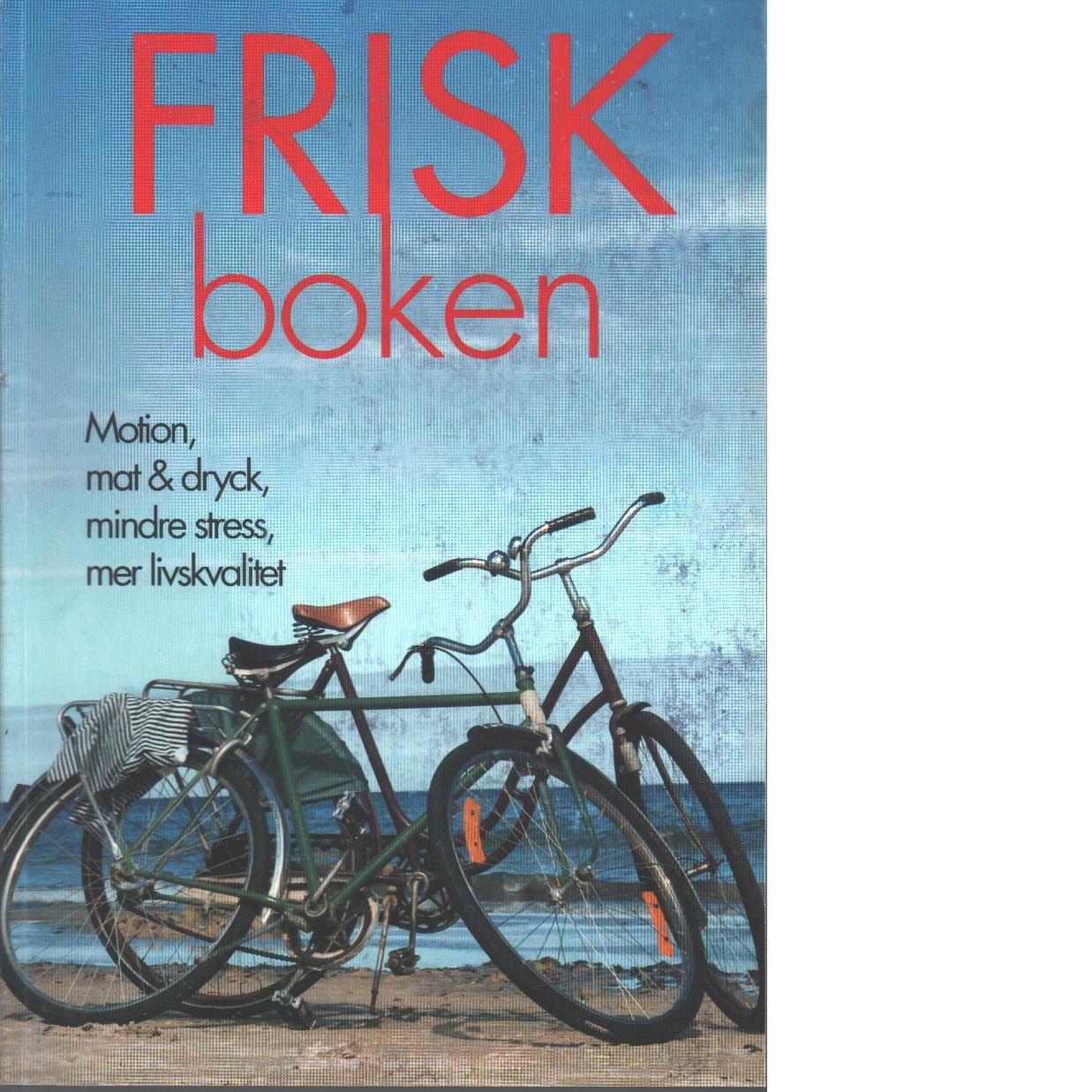 Friskboken : [motion, mat & dryck, mindre stress, mer livskvalitet] - Hauffman, Susanna och Areskog, Nils-Holger
