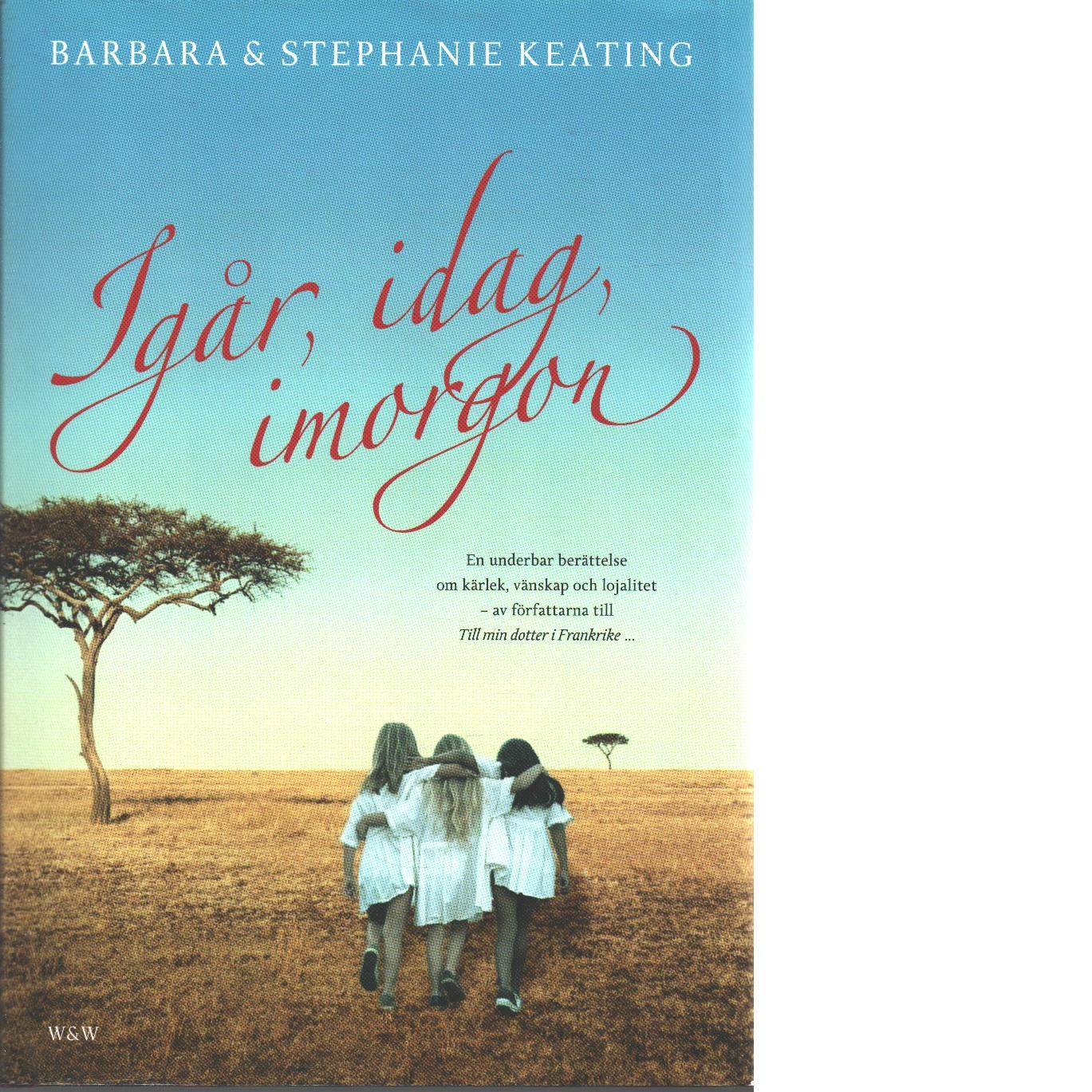 Igår, idag, imorgon - Keating, Barbara och Keating, Stephanie