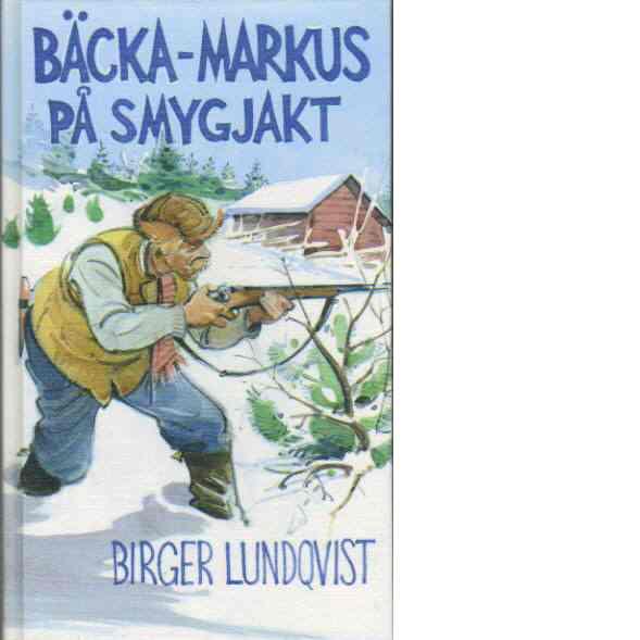 Bäcka-Markus på smygjakt - Lundqvist, Birger