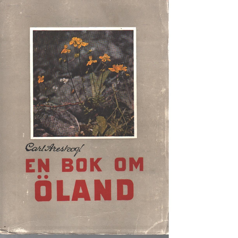 En bok om Öland. - Areskog, Carl