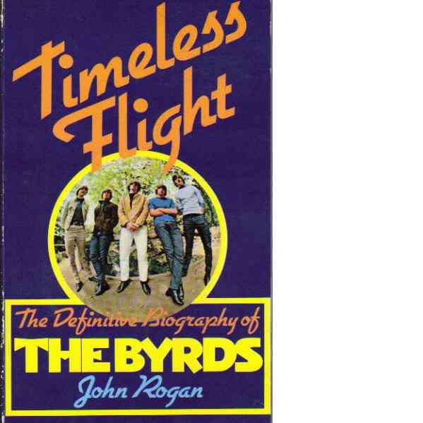 Timeless flight : The definitive biography of The Byrds - Rogan, John
