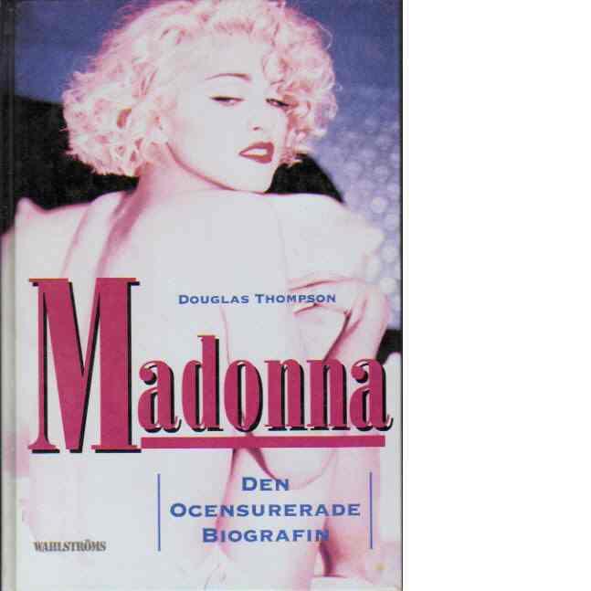 Madonna : [den ocensurerade biografin] - Thompson, Douglas