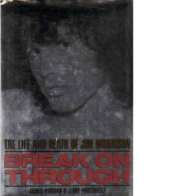 Break on through: The life and death of Jim Morrison - Riordan, James and Prochnicky, Jerry