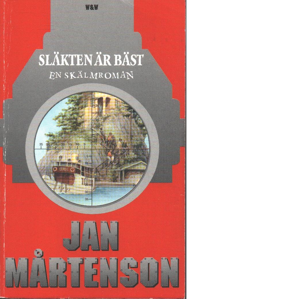 Släkten är bäst : en skälmroman - Mårtenson, Jan