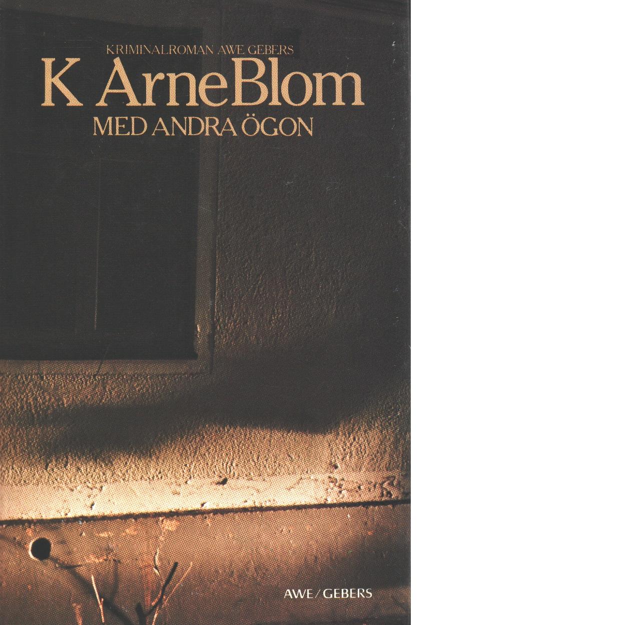Med andra ögon - Blom, K. Arne