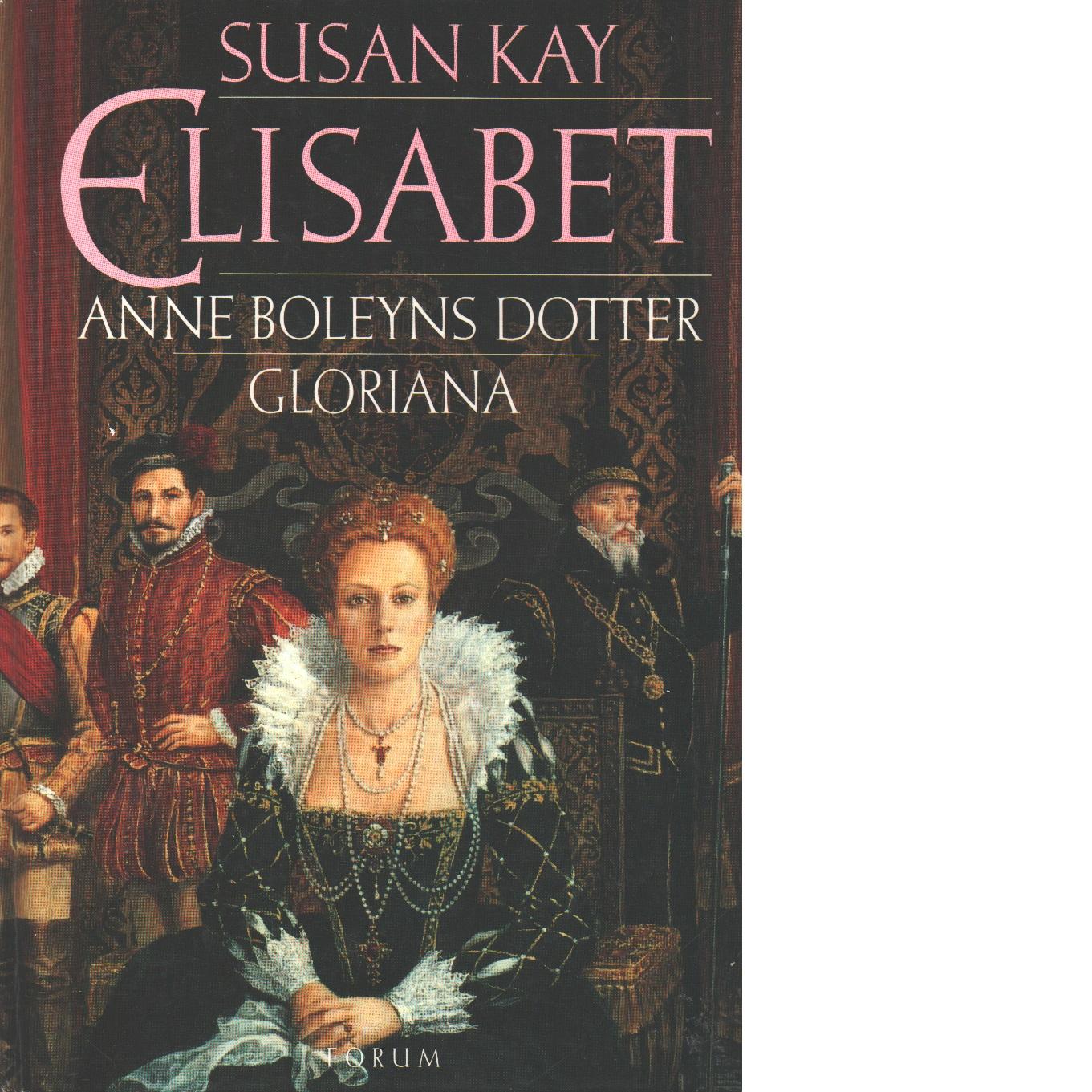Elisabet Anne Boleyns dotter Gloriana - Kay, Susan
