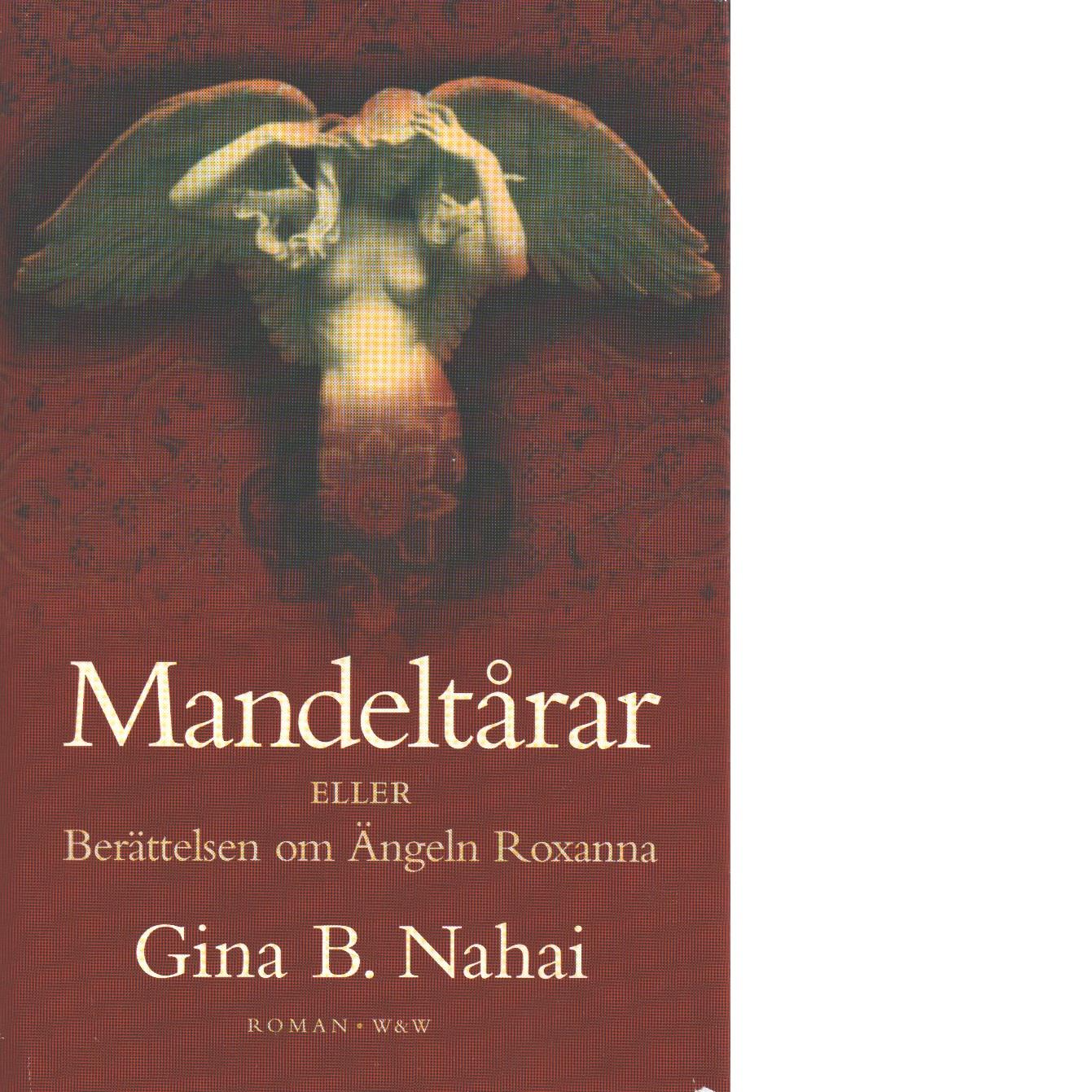 Mandeltårar eller Berättelsen om ängeln Roxanna - Nahai, Gina B.