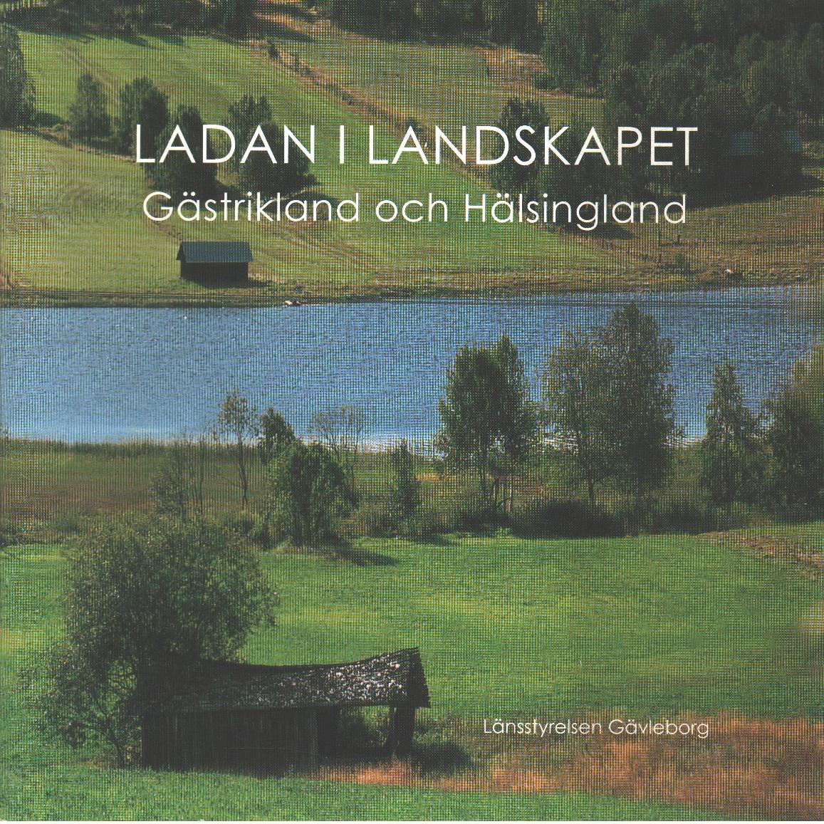 Ladan i landskapet : Gästrikland och Hälsingland - Gagge, Ann Christin
