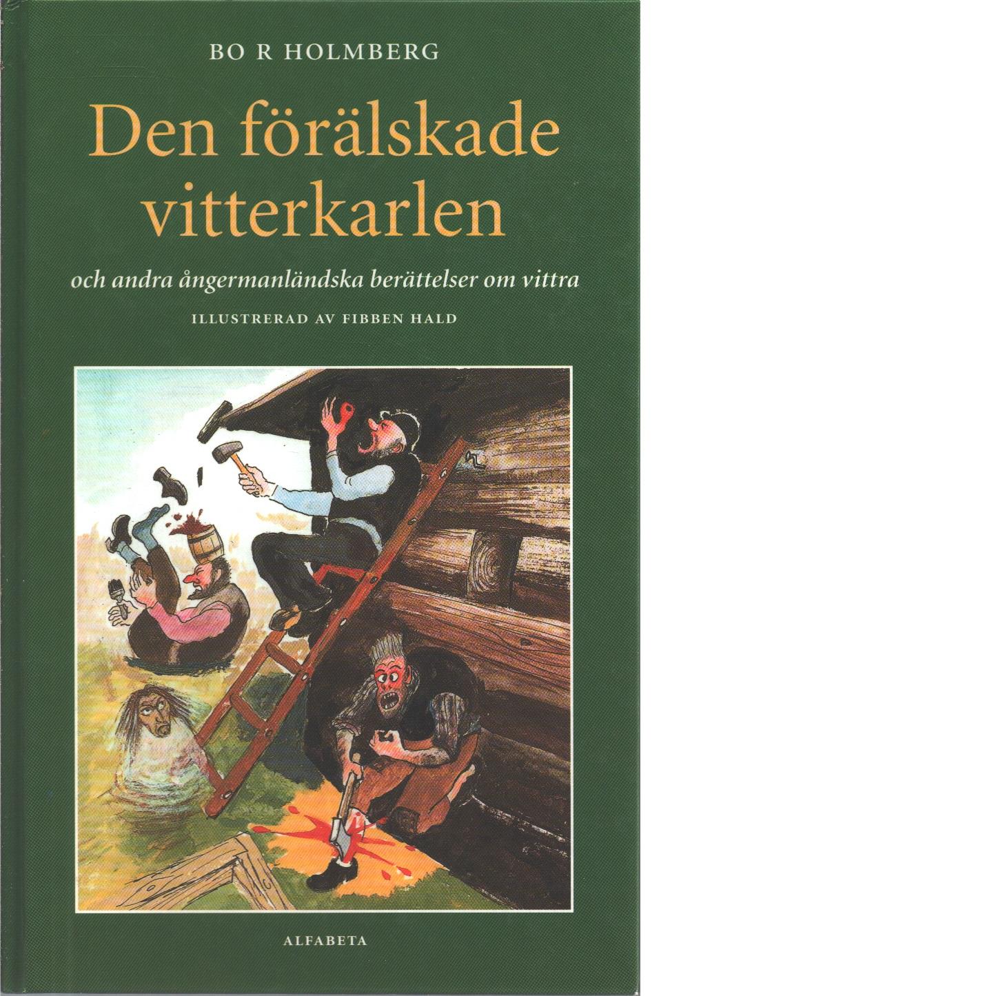 Den förälskade vitterkarlen och andra ångermanländska berättelser om vittra - Holmberg, Bo R.