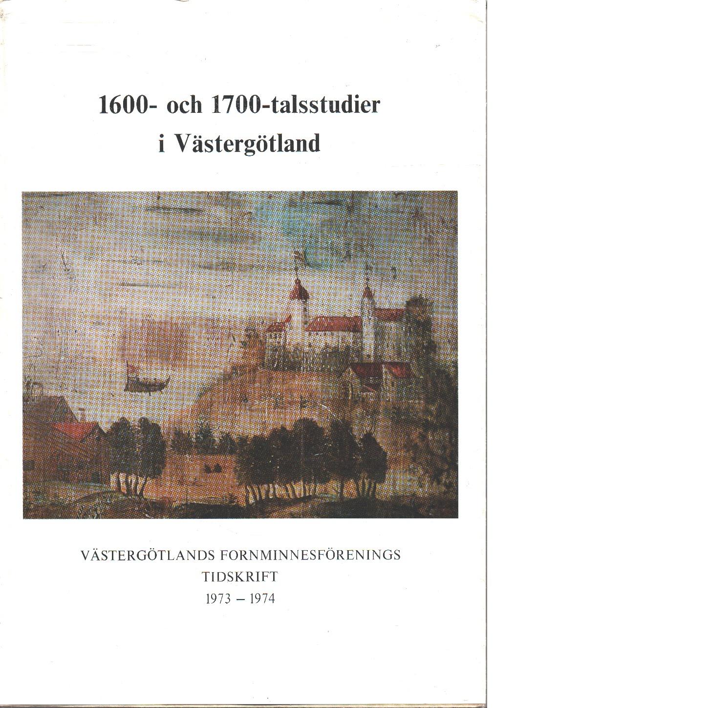 1600- och 1700 talsstudier i Västergötland - Västergötlands fornminnesförenings tidskrift. 1973/1974 - Red.