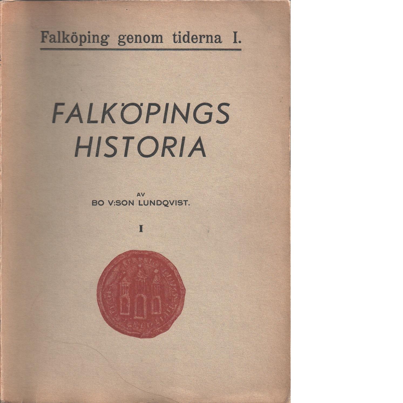 Falköping genom tiderna. I - Lundqvist, Bo V:son