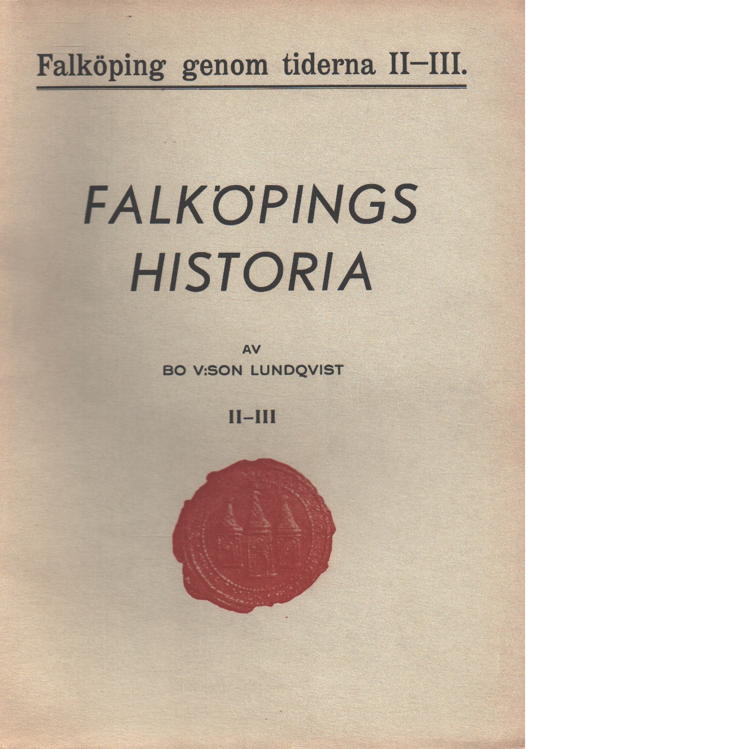 Falköping genom tiderna. 2-3, Falköpings historia, 2-3, 1620-1865 - Lundqvist, Bo V:son