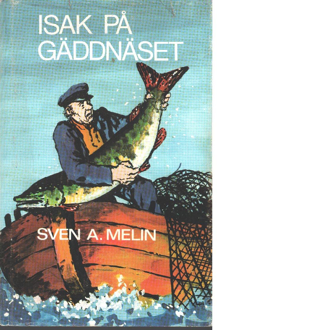 Isak på Gäddnäset : historier och paschasor från de värmländska finnbygderna - Melin, Sven A.