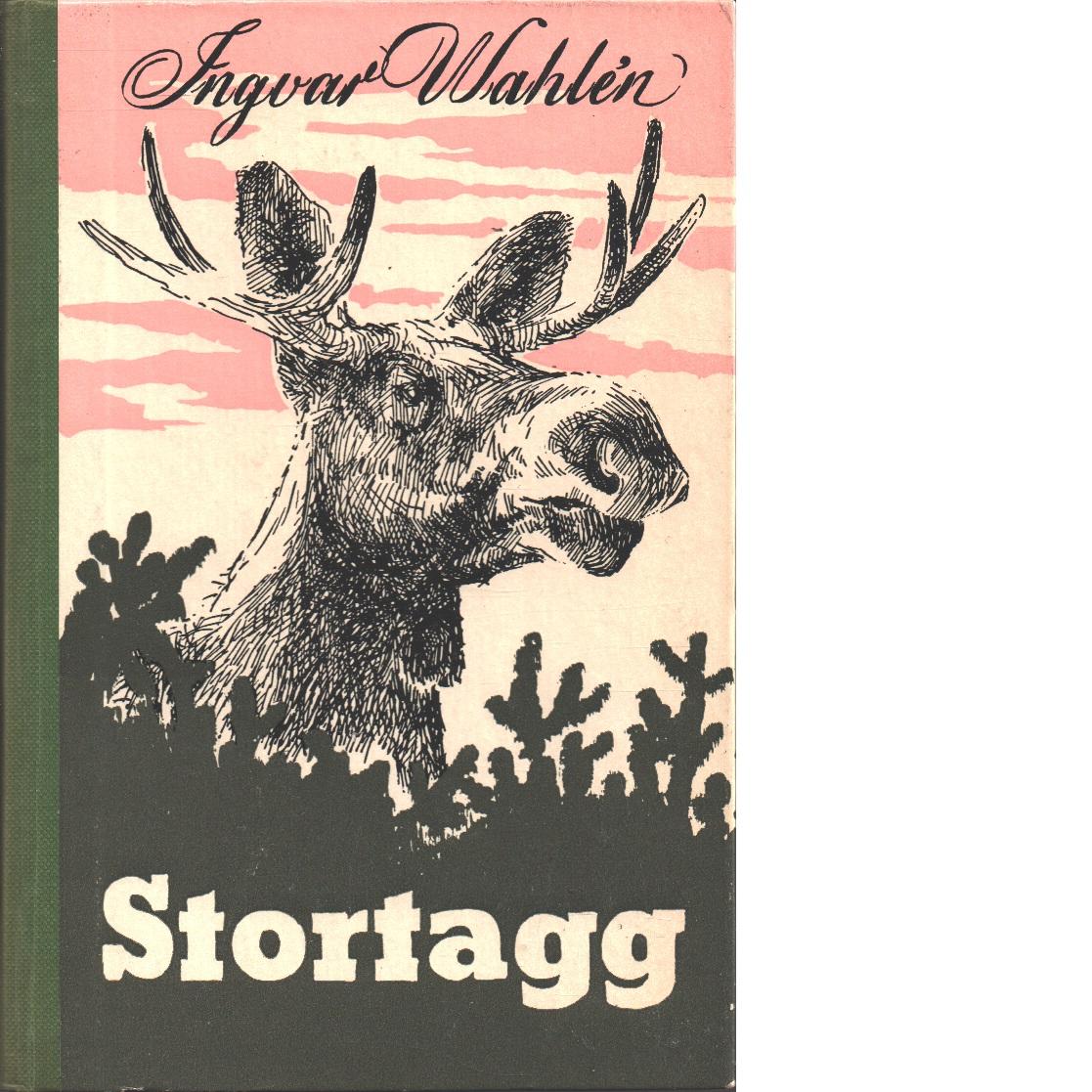 Stortagg : en bok om en älgs liv - Wahlén, Ingvar