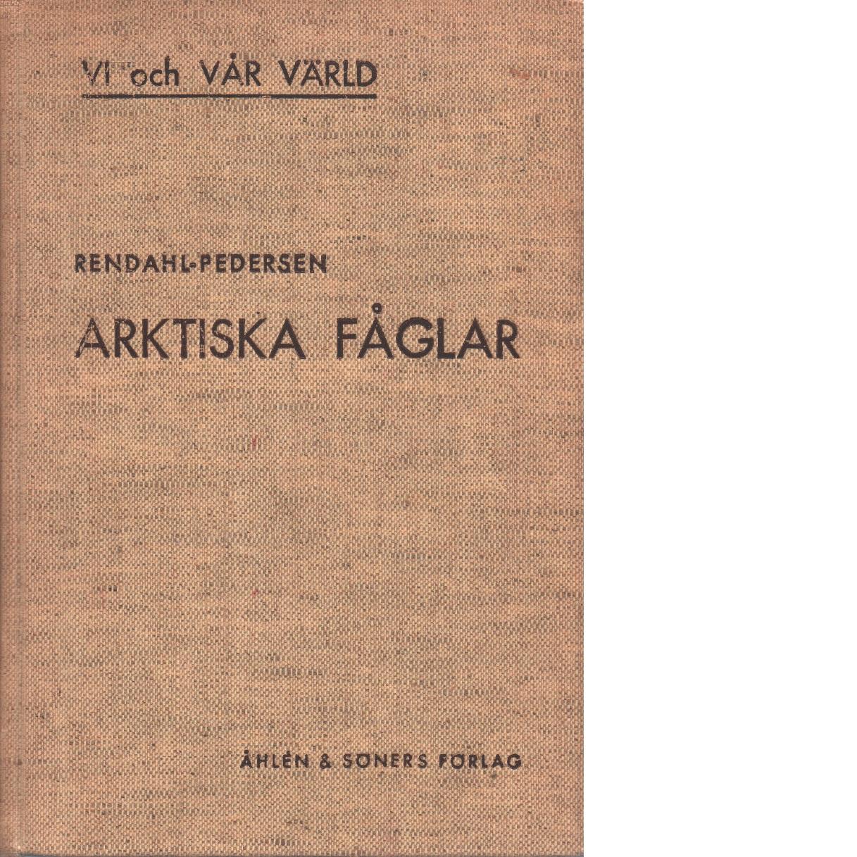 Arktiska fåglar - Rendahl, Hialmar Och Pedersen, Alvin