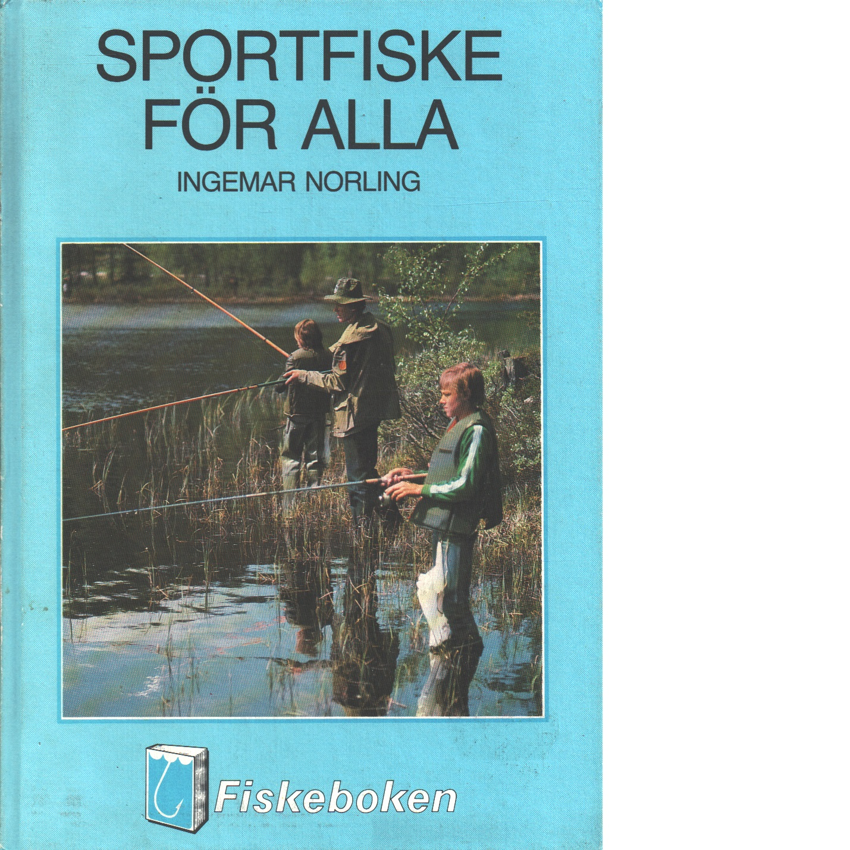 Sportfiske för alla : en studie över sportfiskets omfattning, värden och utvecklingsmöjligheter - Norling, Ingemar och Nilsson, Olle W.