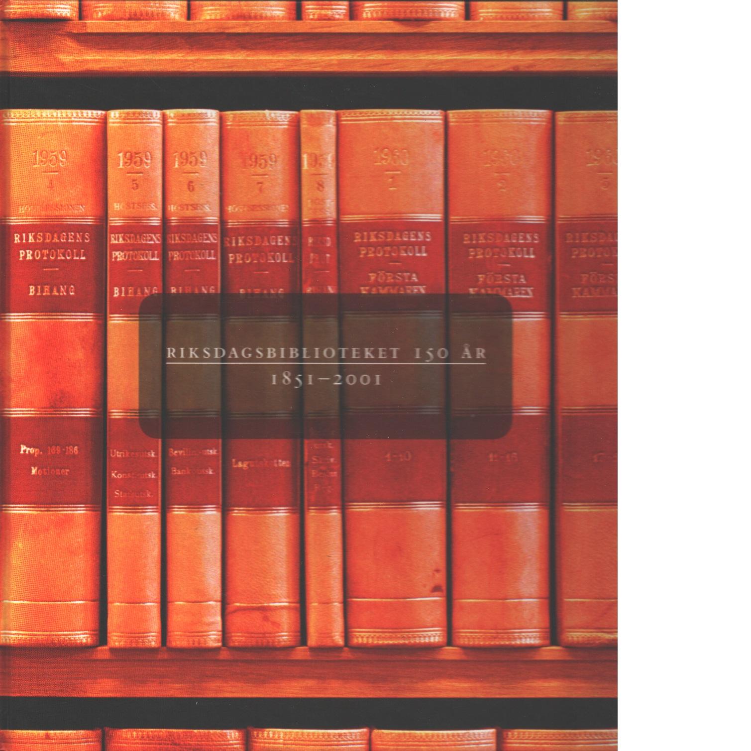 Riksdagsbiblioteket 150 år : 1851-2001 - Red.