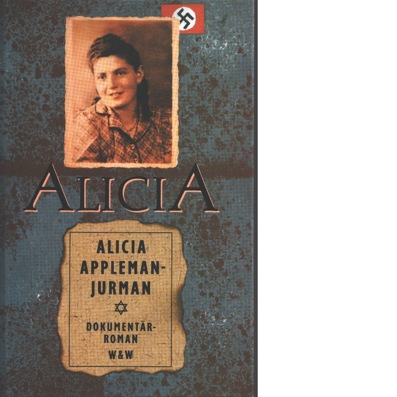 Alicia : min historia : [dokumentärroman] - Appleman-Jurman, Alicia
