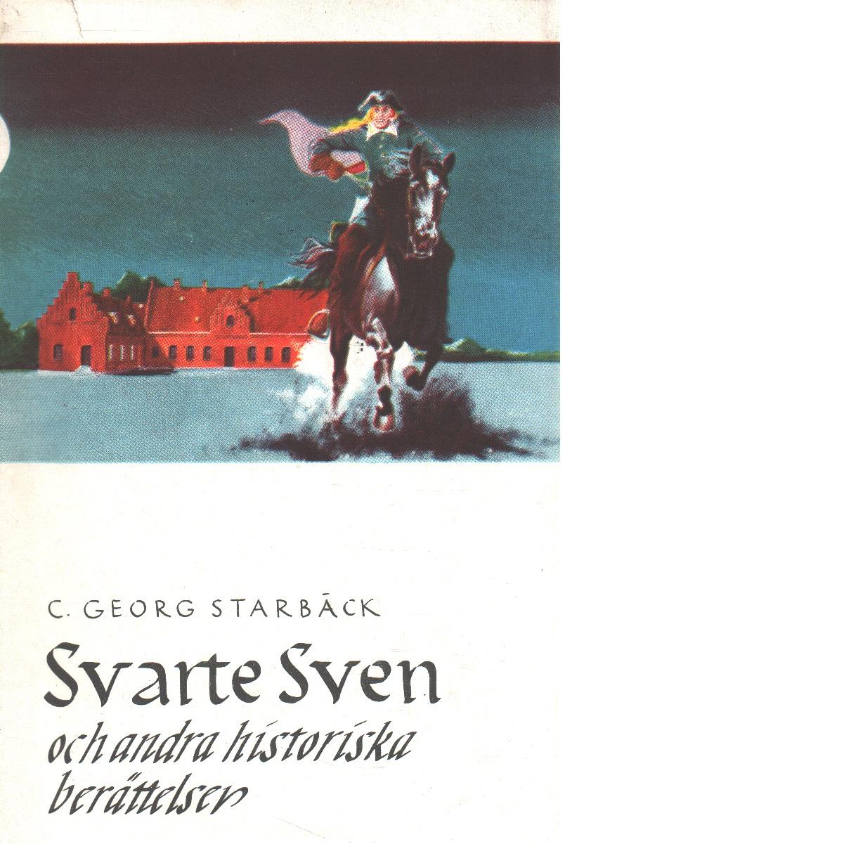 Svarte Sven och andra historiska berättelser - Starbäck, Carl Georg