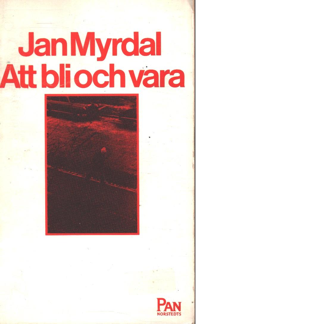 Att bli och vara - Myrdal, Jan