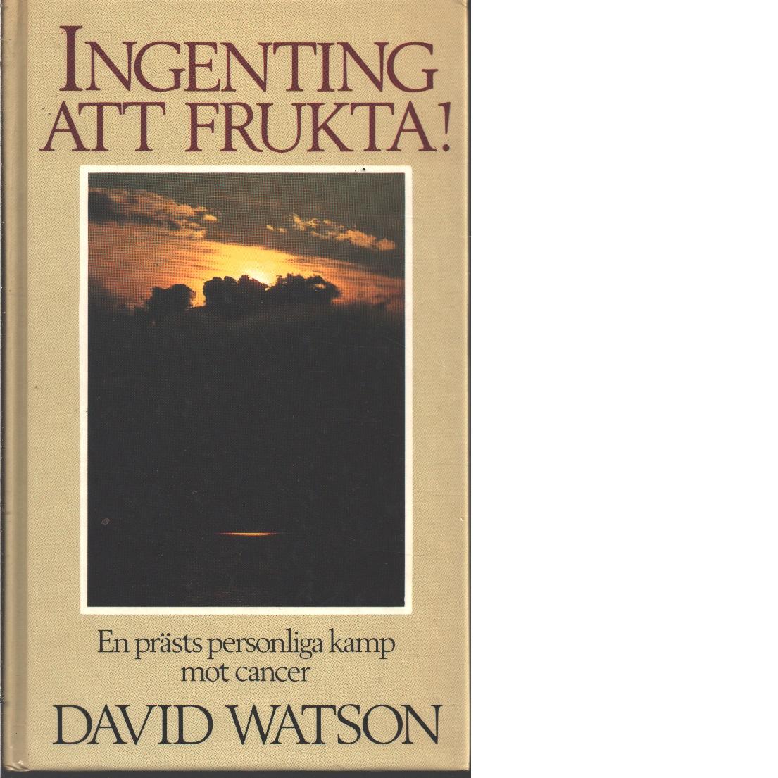 Ingenting att frukta! : en prästs personliga kamp mot cancer - Watson, David