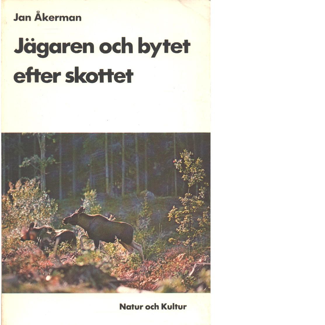 Jägaren och bytet efter skottet - Åkerman, Jan