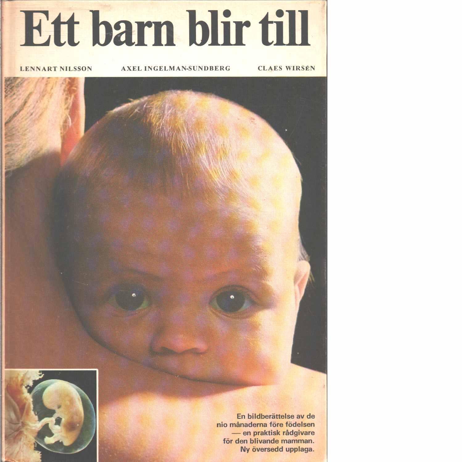Ett barn blir till : en bildskildring av de nio månaderna före födelsen - Nilsson, Lennart ,  Ingelman-Sundberg, Axel  och   Wirsén, Claes