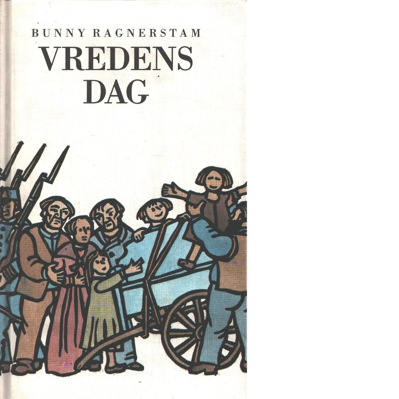 Vredens dag : dokumentärroman från år 1884 - Ragnerstam, Bunny