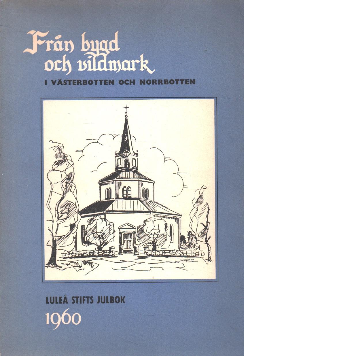 Från bygd och vildmark i Lappland och Västerbotten : Luleå stifts julbok 1960 - , Red.
