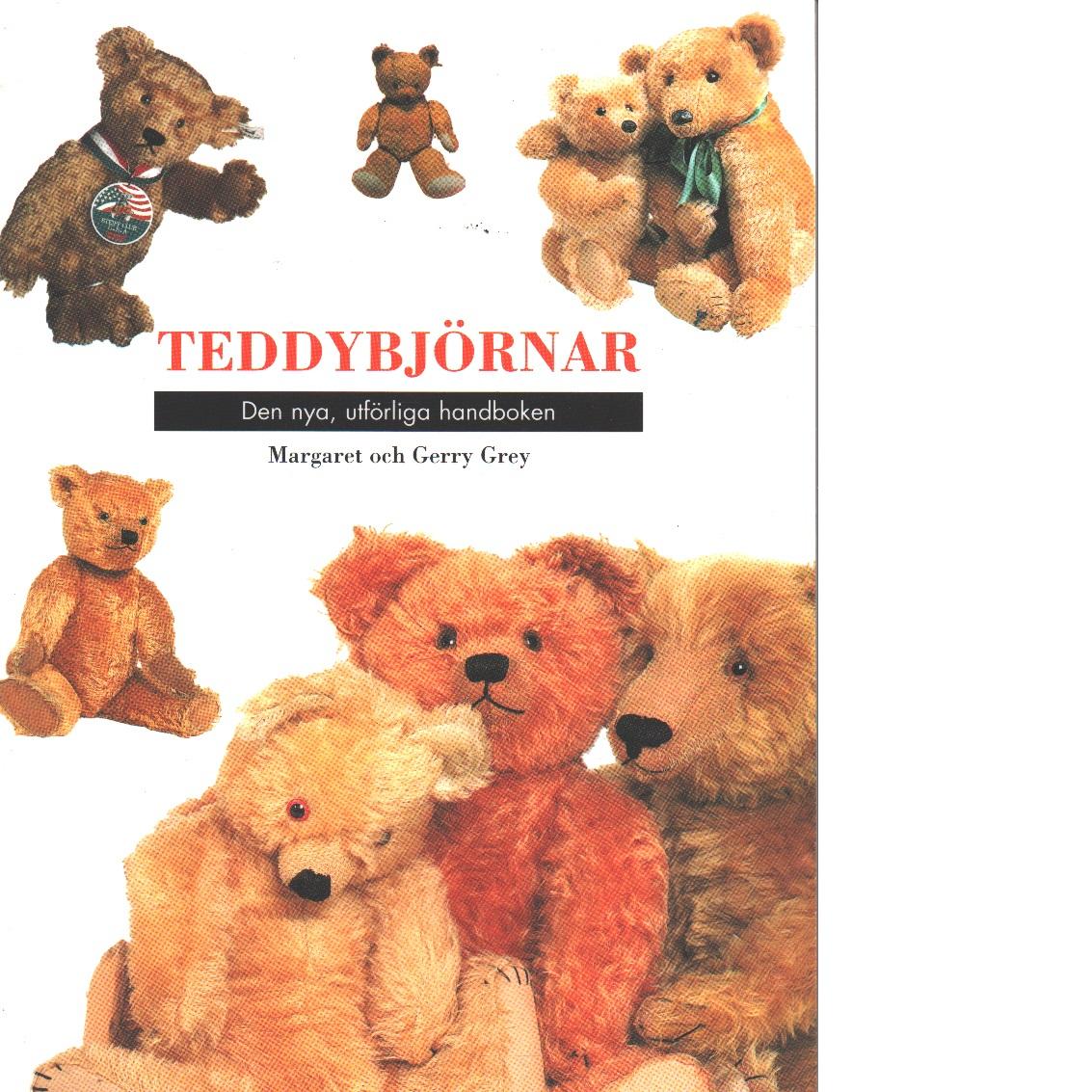 Teddybjörnar : den nya, utförliga handboken - Grey, Margaret och Grey, Gerry