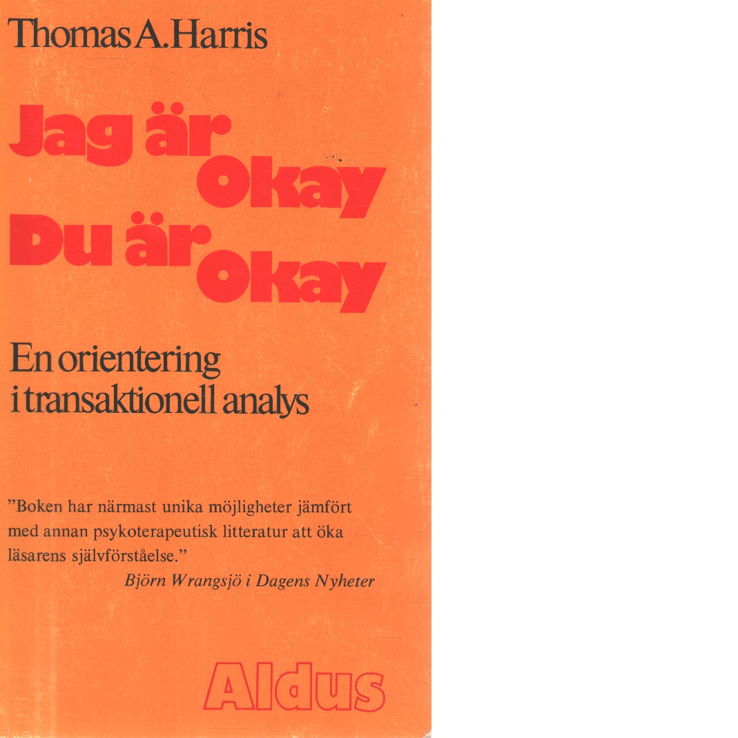 Jag är okay - du är okay : en orientering i transaktionell analys - Harris, Thomas A.