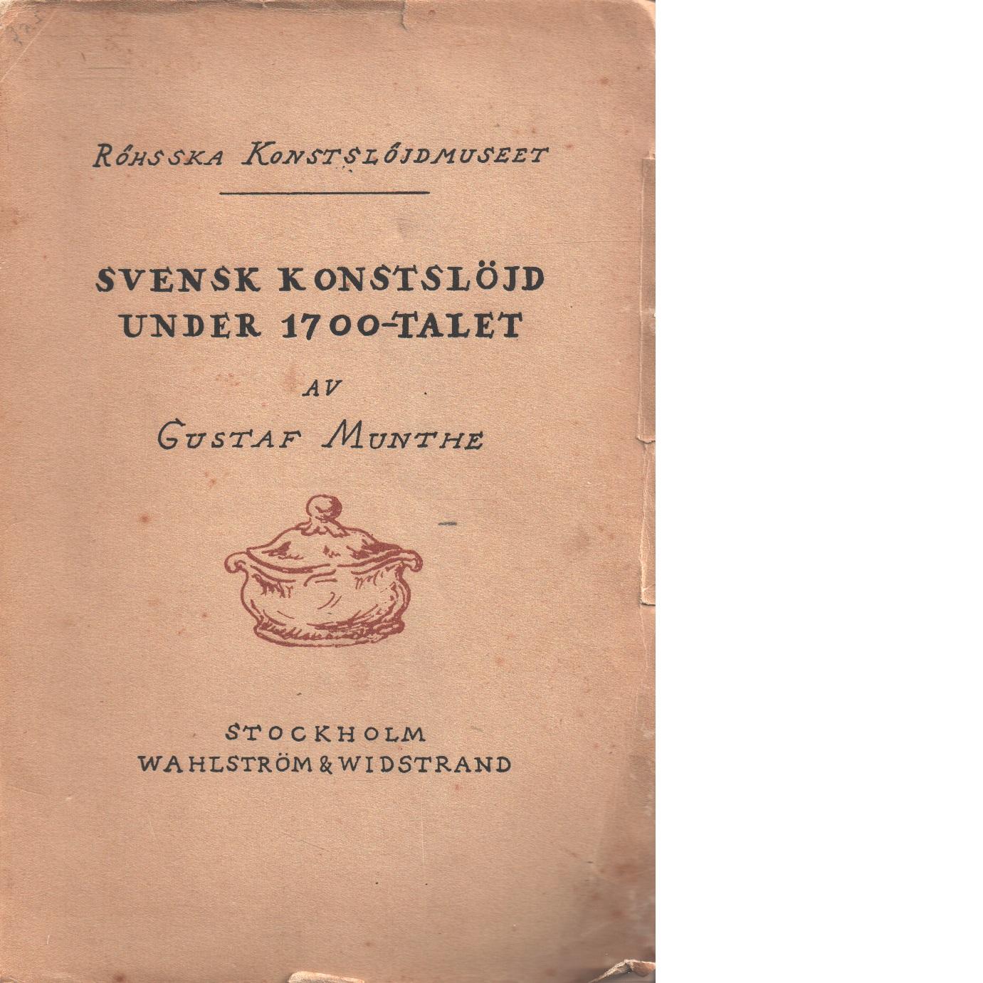 Svensk konstslöjd under 1700-talet : en översikt - Munthe, Gustaf,