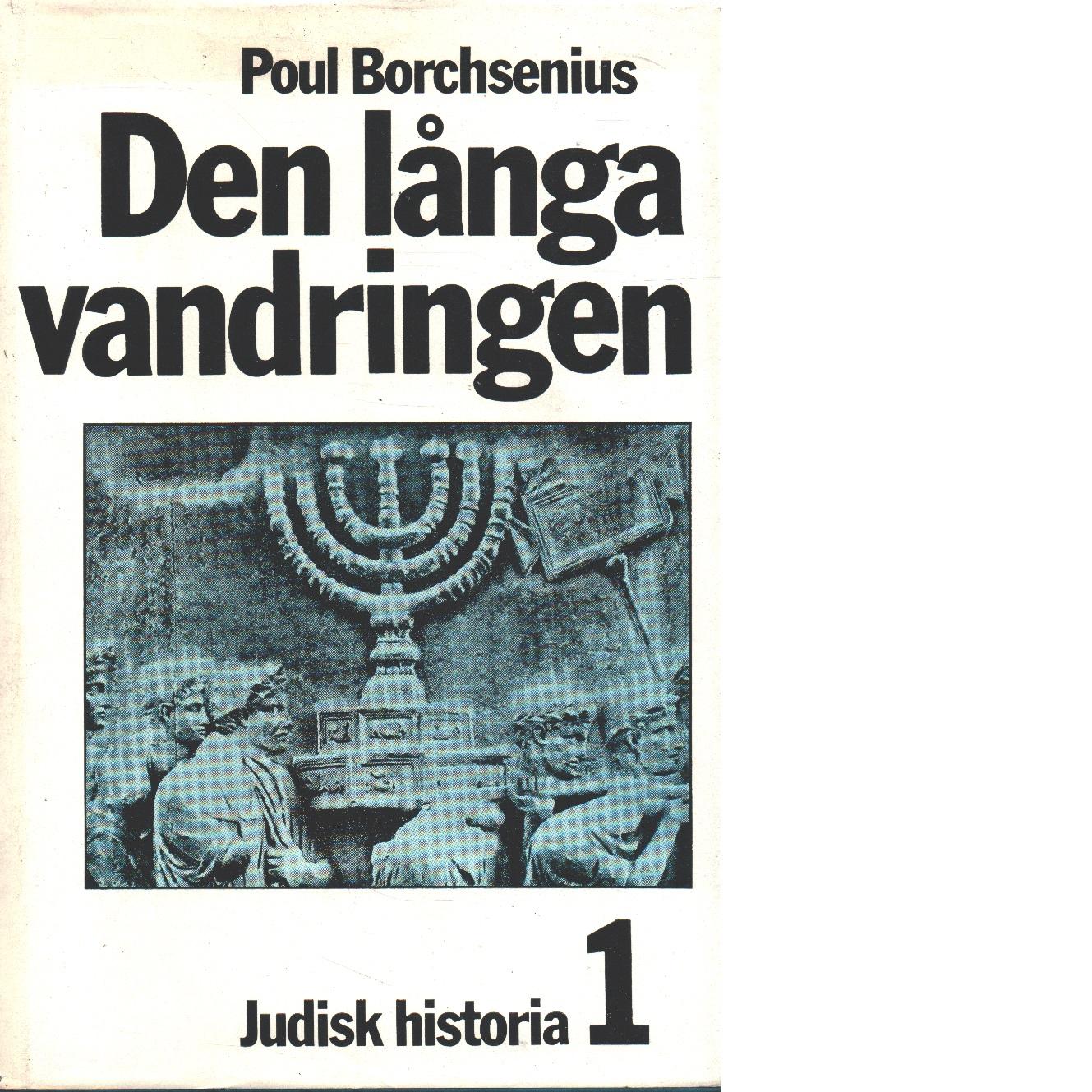 Den långa vandringen : judisk historia från Jerusalems förstöring till staten Israel. D. 1 - Borchsenius, Poul