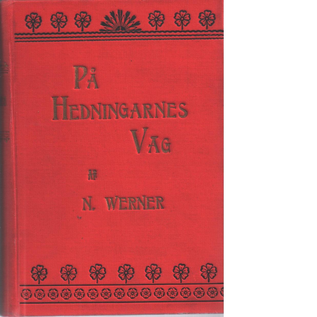 På hedningarnes väg : bilder från svenska missionsförbundets missionsfält - Werner, N.