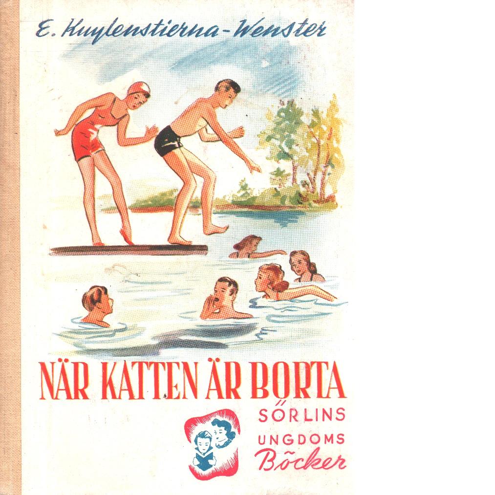 När katten är borta- : en feriehistoria om fyra flickor och några till - Kuylenstierna-wenster, Elisabeth