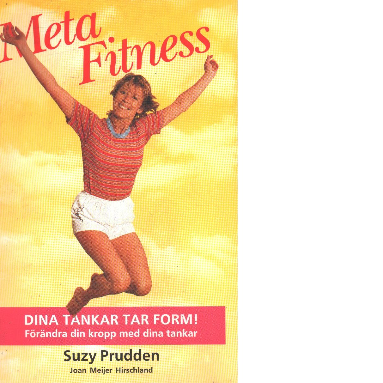 Meta fitness : dina tankar tar form! : [förändra din kropp med dina tankar] - Prudden, Susy