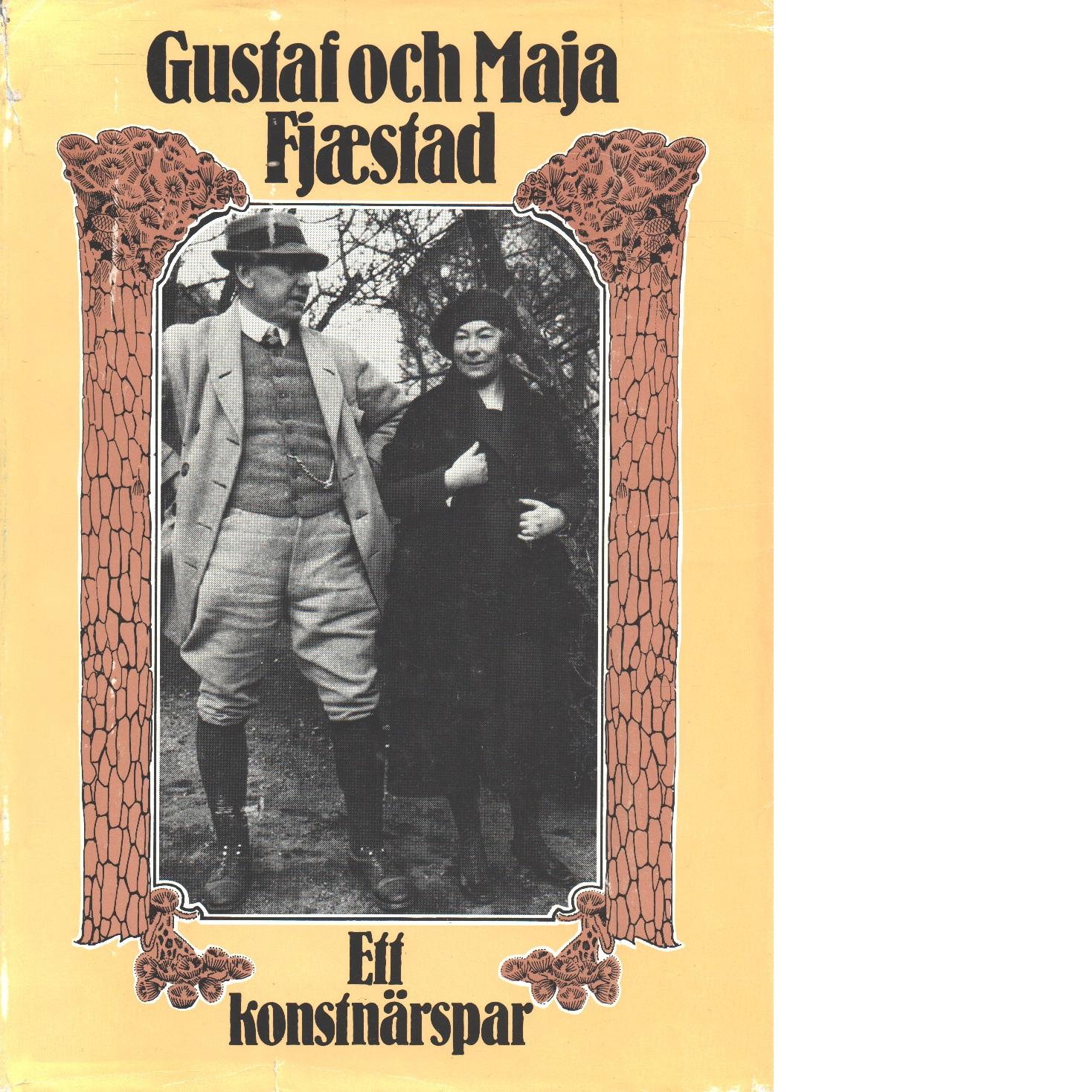 Gustaf och Maja Fjaestad : ett konstnärspar - Fjæstad, Agneta