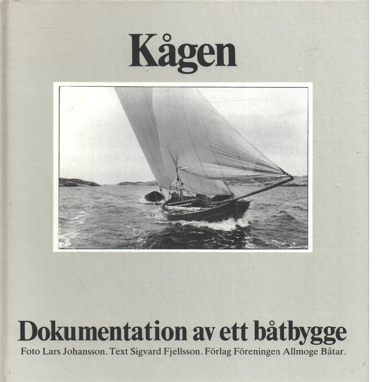 Kågen : dokumentation av ett båtbygge - Johansson, Lars och Fjellsson, Sigvard