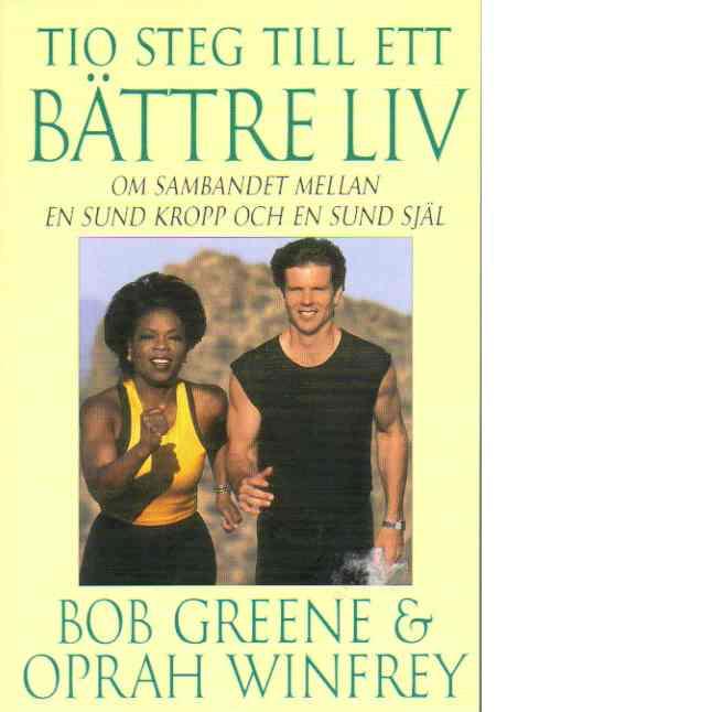 Tio steg till ett bättre liv : om Sambandet Mellan en Sund Kropp och en Sund Själ - Greene, Bob och Winfrey, Oprah