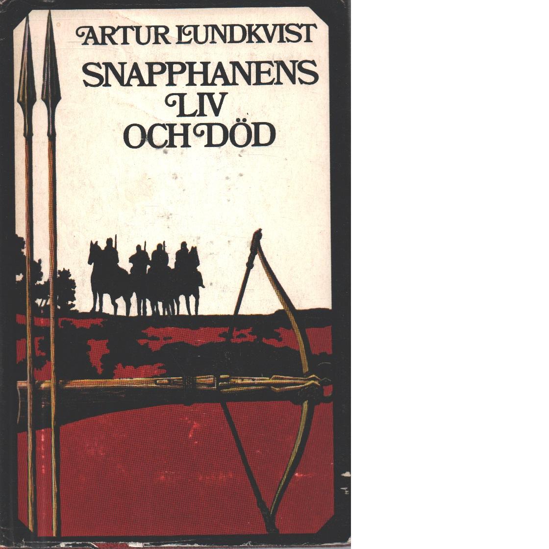 Snapphanens liv och död : en prosaballad - Lundkvist, Artur