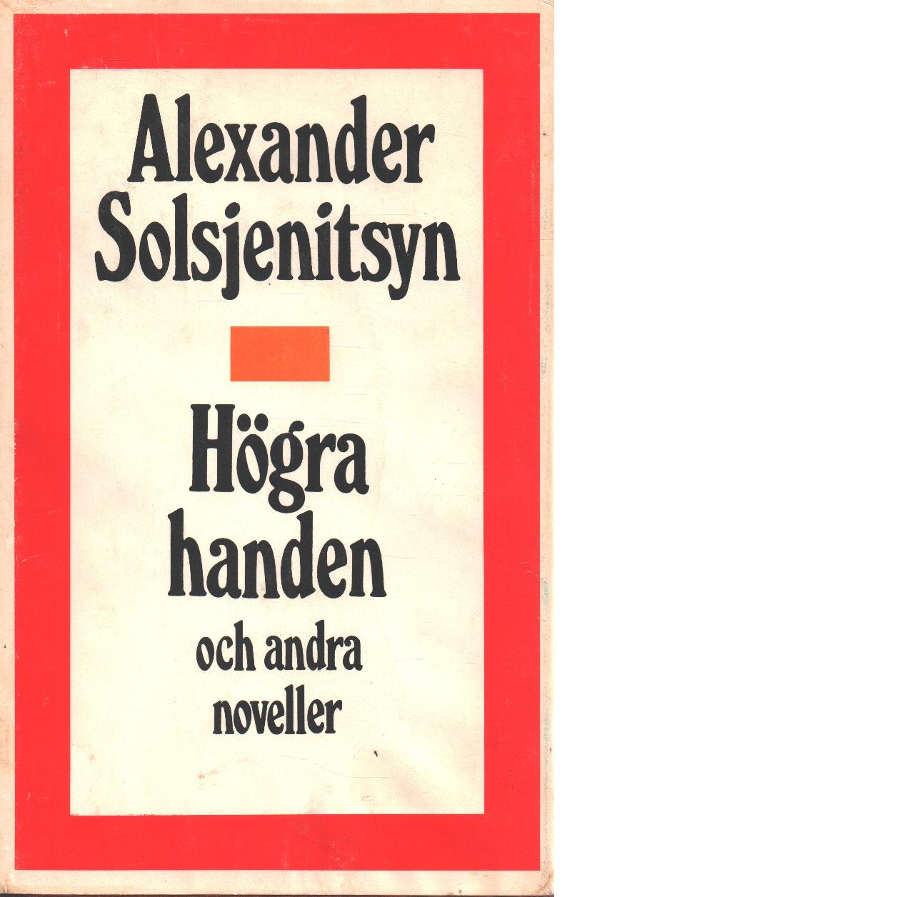 Högra handen och andra noveller - Solz?enicyn, Aleksandr Isaevic?