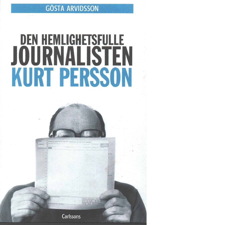 Den hemlighetsfulle journalisten Kurt Persson - Arvidsson, Gösta