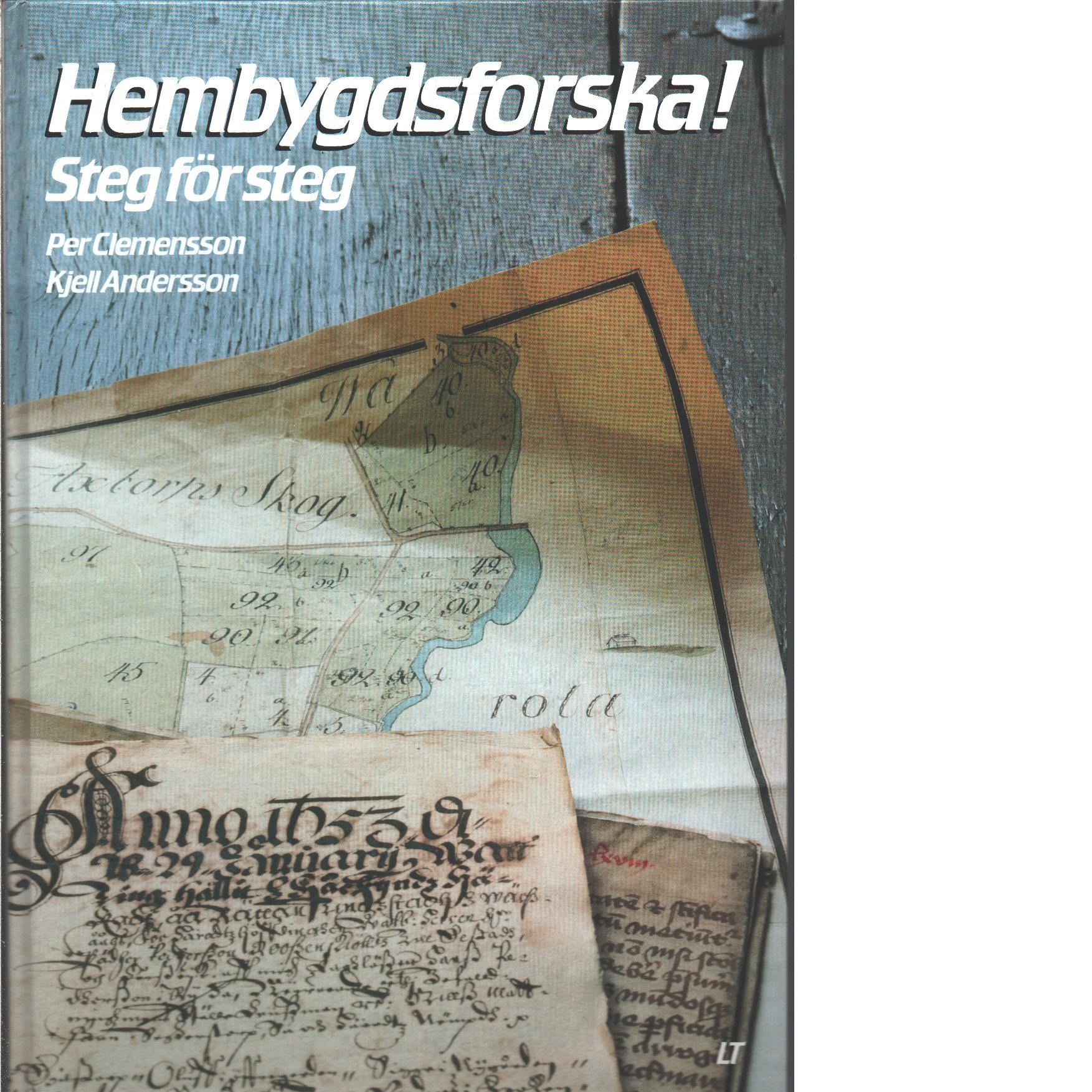 Hembygdsforska! : steg för steg - Clemensson, Per Och Andersson, Kjell