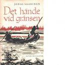 Det hände vid gränsen : roman / Jonas Saarinen - Victorin, Harald