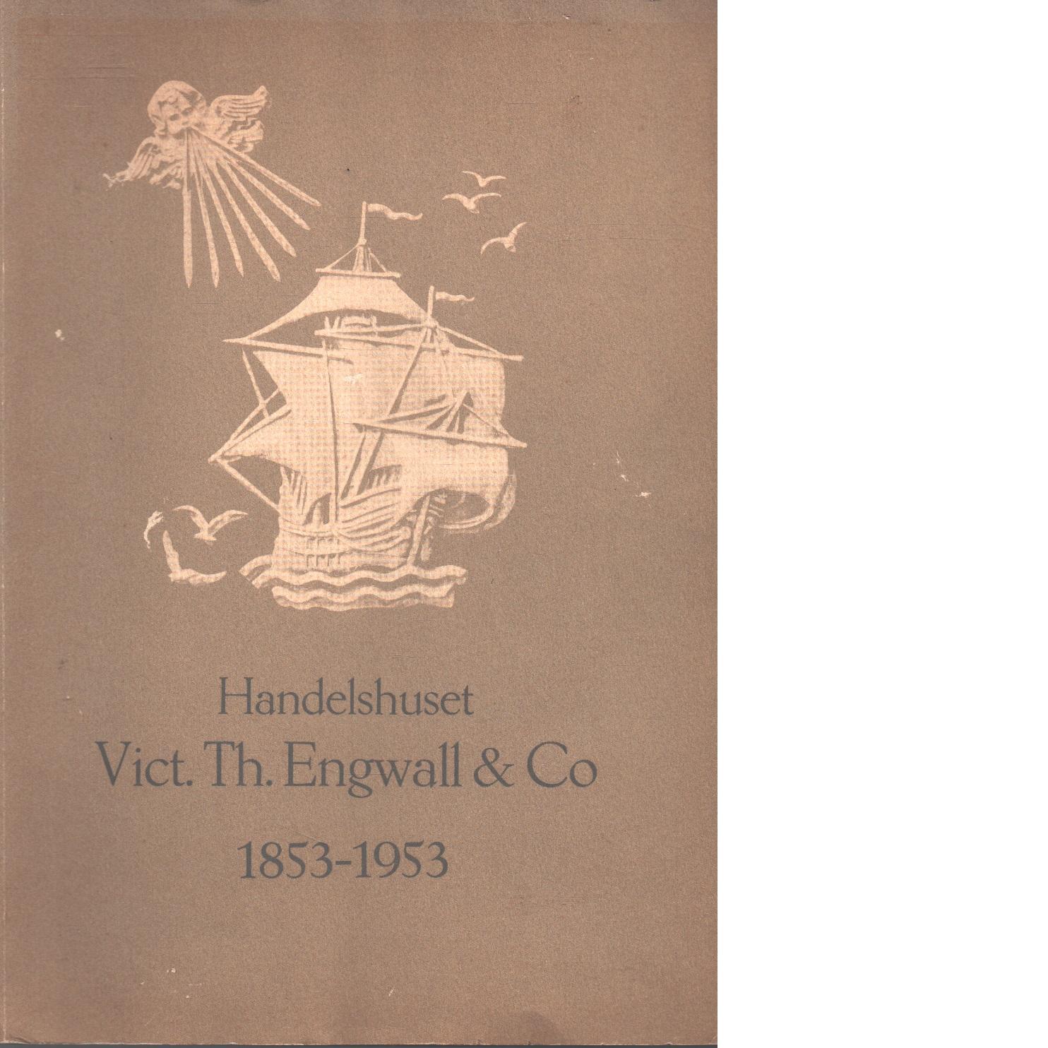 Handelshuset Vict. Th. Engwall & Co. 1853-1953 : minnesskrift - Red.