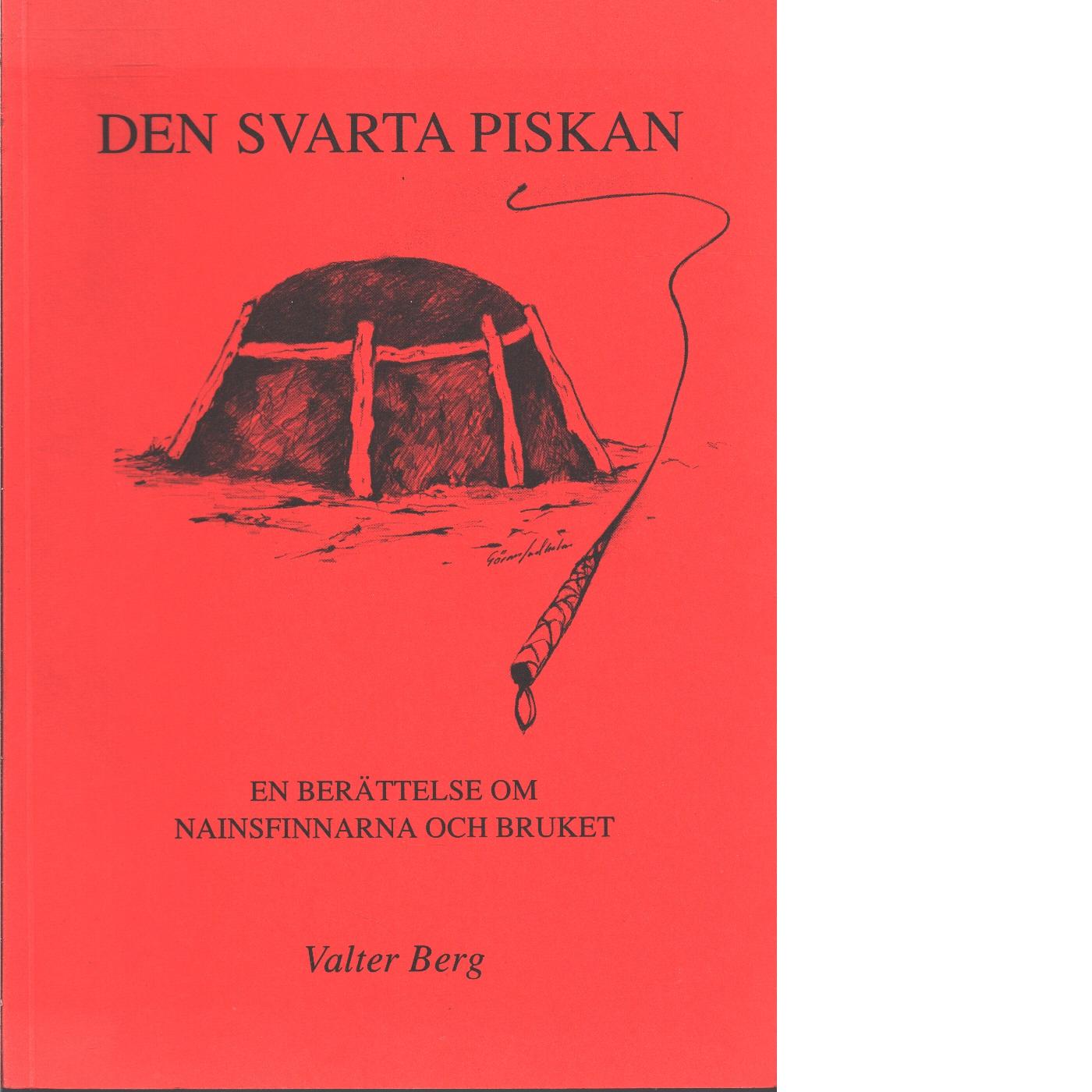 Den svarta piskan : en berättelse om nainsfinnarna och bruket - Berg, Valter