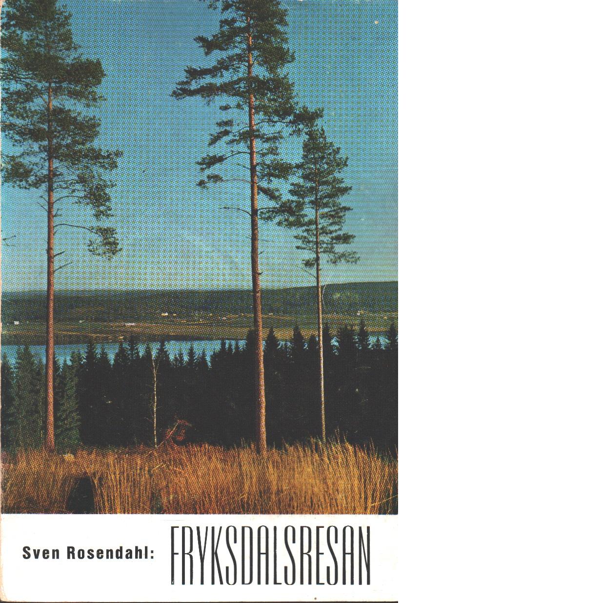 Fryksdalsresan : turer och sevärdheter - Rosendahl, Sven