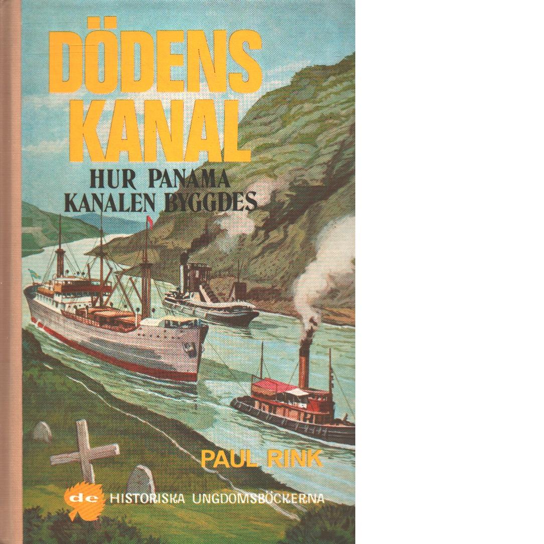 Dödens kanal : hur panama-kanalen byggdes - Rink, Paul
