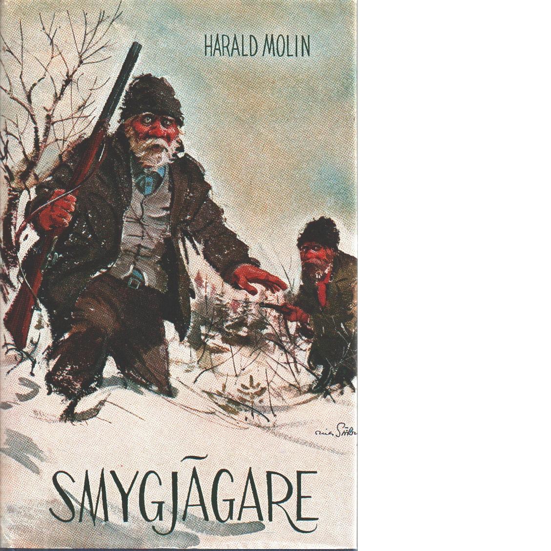 Smygjägare : jakt- och fiskehistorier - Molin, Harald,